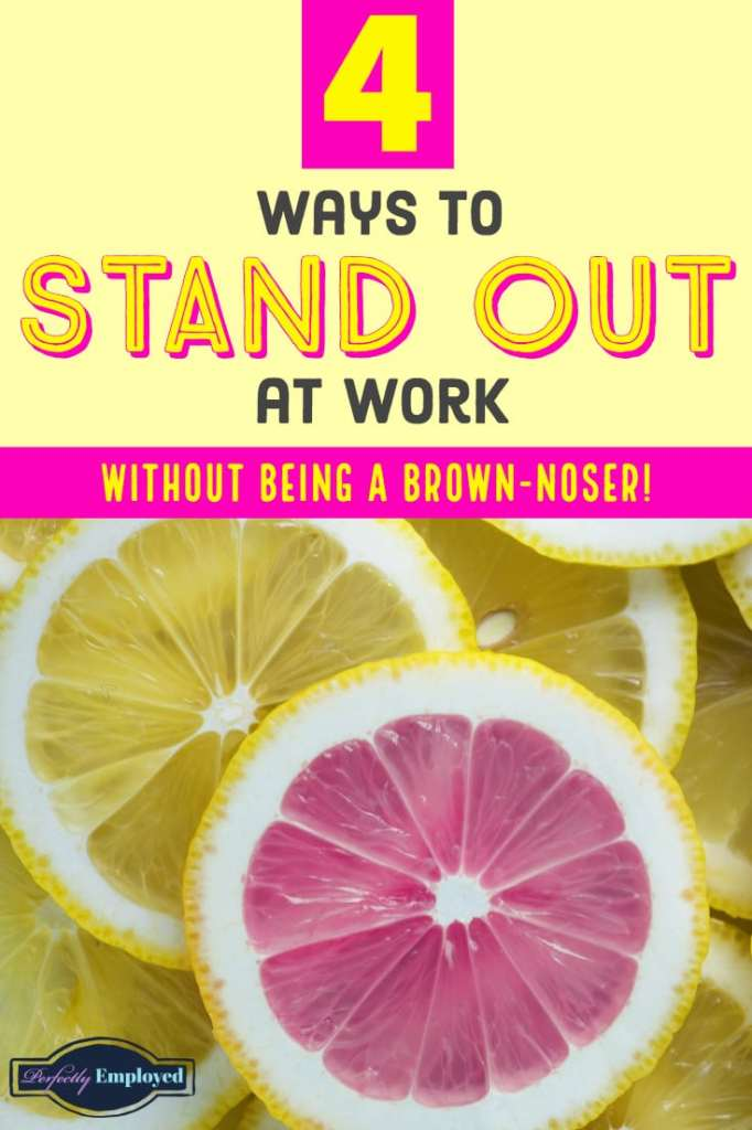 4 Ways to Stand Out at Work Without Being a Brown-Noser #career #standout #moveahead