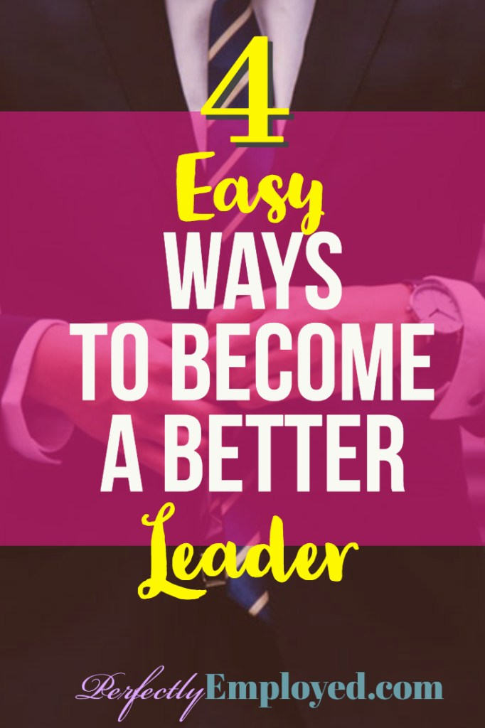 4 Easy Ways to Become a Better Leader - The best leaders are always growing and always learning. #career #leader #lead #manager #ceo