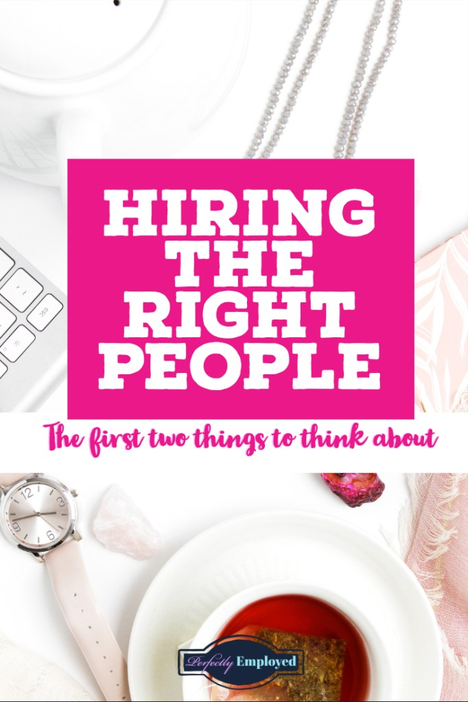 Hiring the Right People - The first two things to think about - #hiring #career
