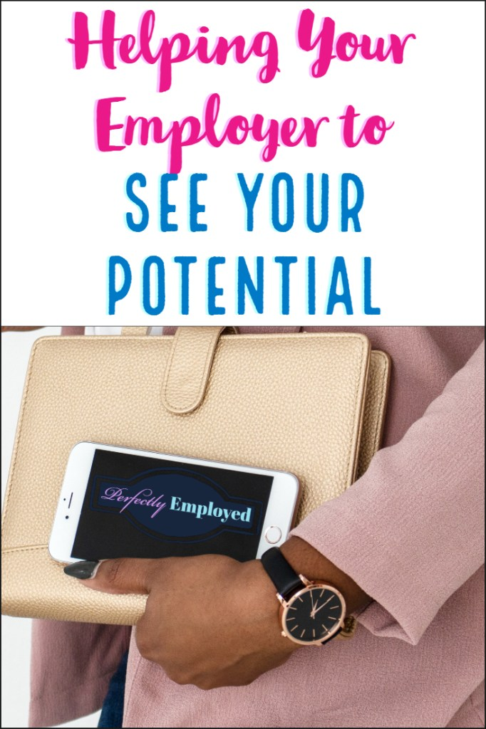 Helping Your Employer to See Your Potential #career #careeradvice