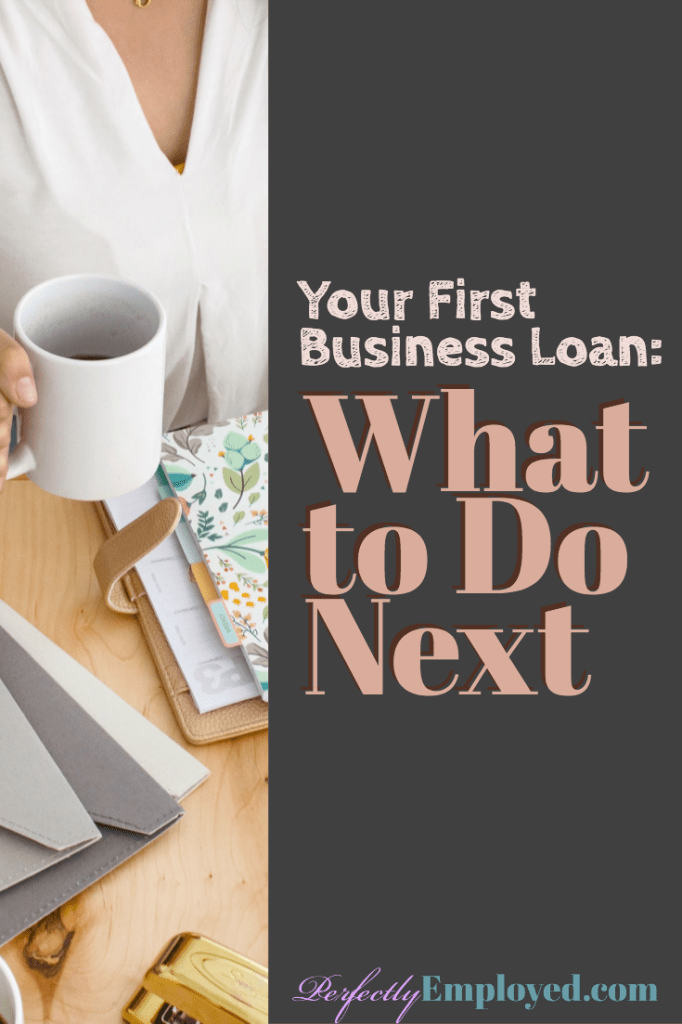 Your First Business Loan: What to Do Next - #startyourownbusiness #career #perfectlyemployed