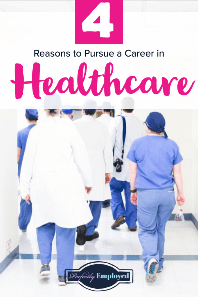 Four Reasons to Pursue a Career in Healthcare - #perfectlyemployed