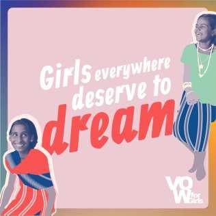 Girls everywhere deserve to dream-VowforGirls