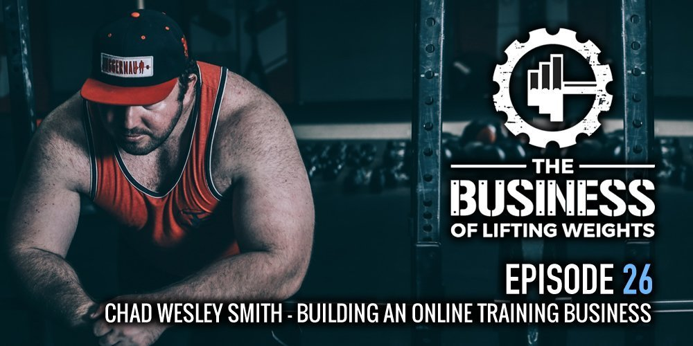 The Business of Lifting Weights Episode 26 Creating an Online Training Business Chad Wesley Smith