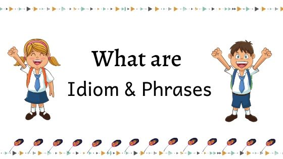 What are Idioms and Phrases
