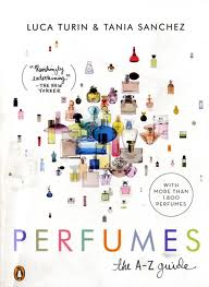 Perfumes: The Guide - by Luca Turin and Tania Sanchez