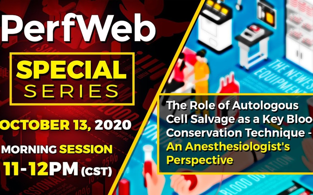 PerfWeb Special Series —  Morning Session – Clinical and Financial Benefits of  Autotransfusion