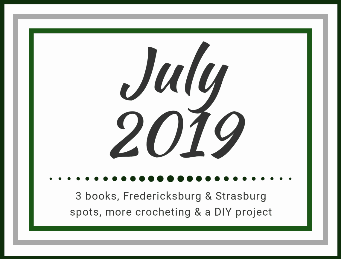 3 books, Fredericksburg & Strasburg spots, more crocheting & a DIY project for July 2019