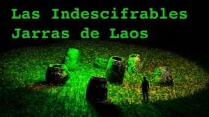 Las Indescifrables Jarras de Laos