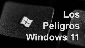 Los Peligros de Windows 11