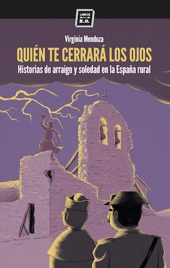 Quién te cerrará los ojos: Historias de arraigo y soledad en la España rural