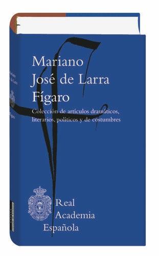 La Real Academia Española publica todos sus artículos, que forjaron un estilo revolucionario y marcaron una nueva etapa en el periodismo español