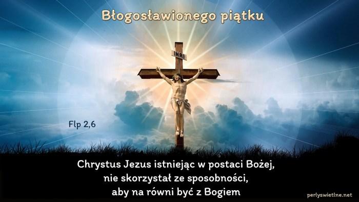 Chrystus Jezus istniejąc w postaci Bożej…