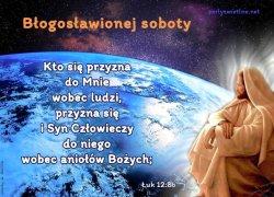 Kto się przyzna do mnie wobec ludzi, przyzna się i Syn Człowieczy do niego wobec aniołów Bożych.