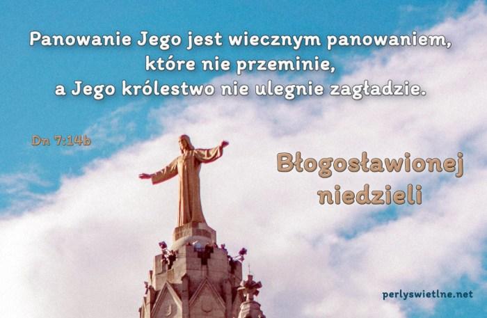 Panowanie jego wiecznym panowaniem, które nie przeminie, a Jego królestwo nie ulegnie zagładzie.