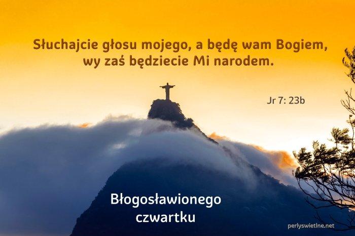 Słuchajcie głosu mojego, a będę wam Bogiem, wy zaś będziecie Mi narodem.