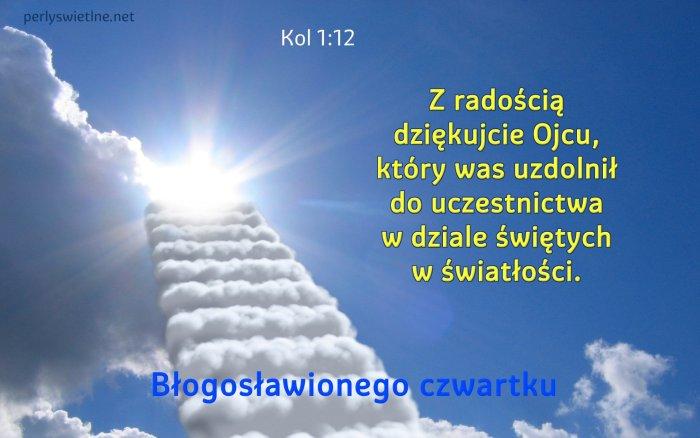 Z radością dziękujcie Ojcu, który was uzdolnił do uczestnictwa w dziale świętych w światłości.