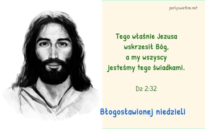 Tego właśnie Jezusa wskrzesił Bóg, a my wszyscy jesteśmy tego świadkami.