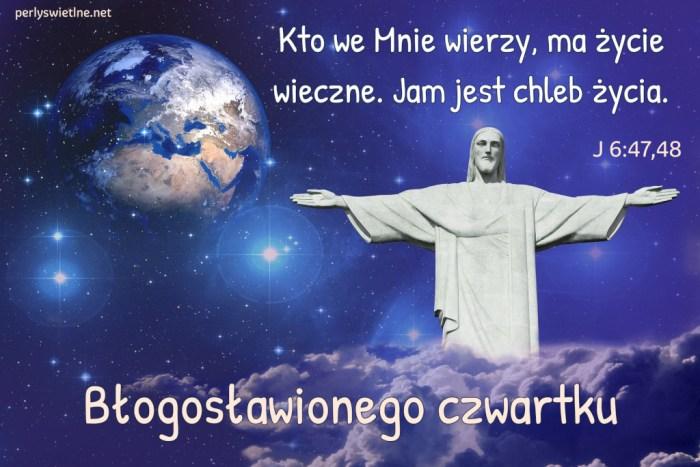 Kto we Mnie wierzy, ma życie wieczne. Jam jest chleb życia.