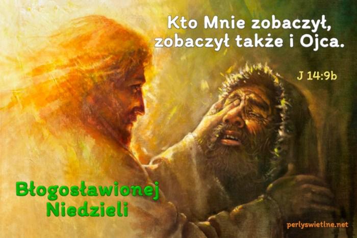 Kto Mnie zobaczył, zobaczył także i Ojca.