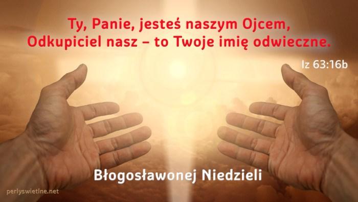 Ty, Panie, jesteś naszym Ojcem, Odkupiciel nasz – to Twoje imię odwieczne.
