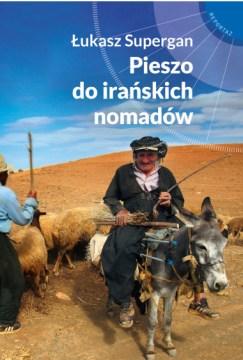 Pieszo do irańskich nomadów, okładka książki Łukasza Supergana