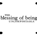 The Uncomfortable Blessing