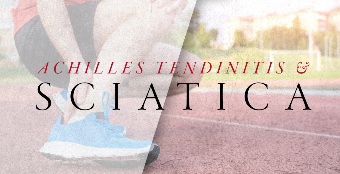 Achilles Tendinitis and Sciatica Symptoms | El Paso, TX Chiropractor