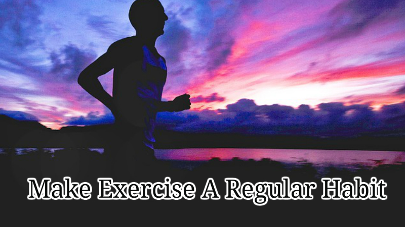 Make Exercise A Regular Habit