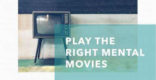 Play the Right Mental Movies