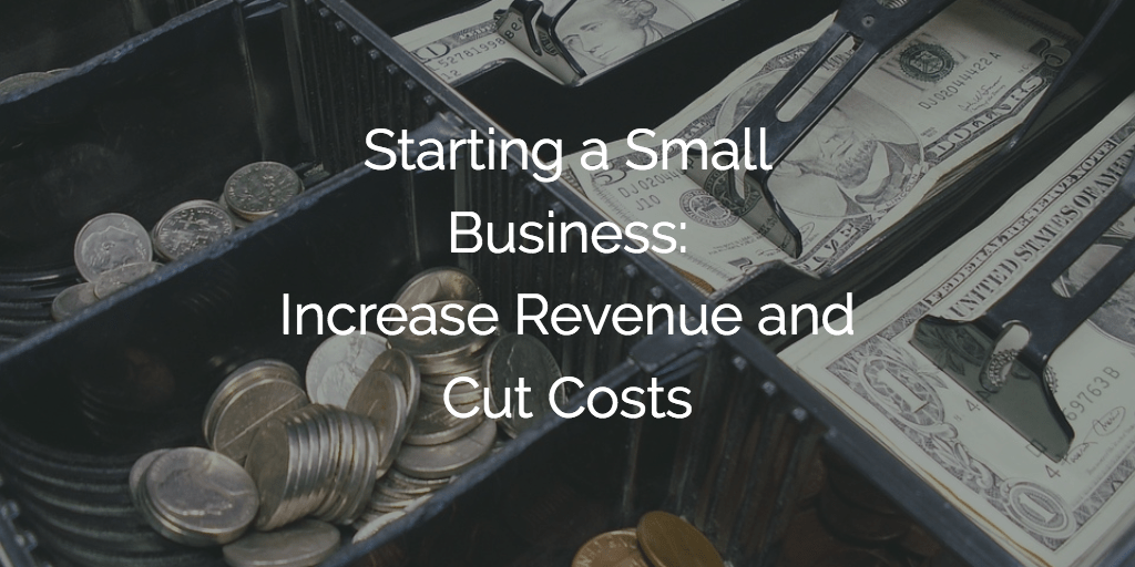 Starting a Small Business - Increase Revenue and Cut Costs