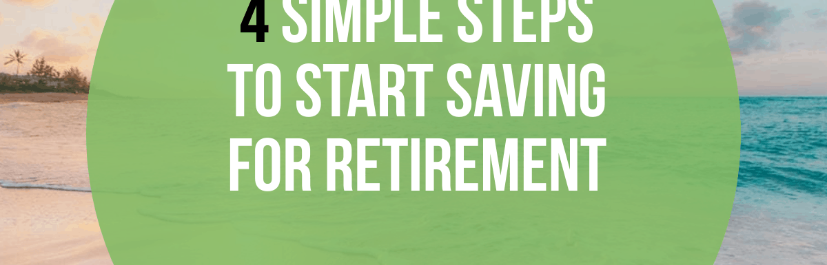 4 Simple Steps To Help You Get Started Saving For Retirement