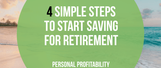 4 Simple Steps To Help You Get Started Saving For Retirement -PersonalProfitability.com