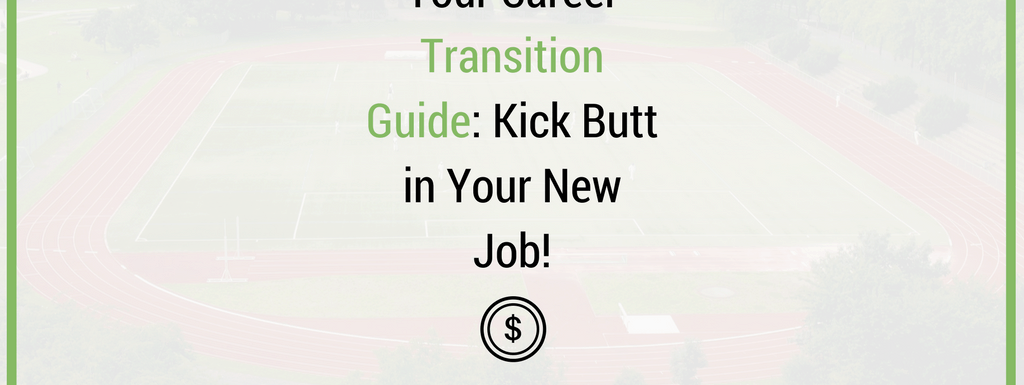Career Transition Guide – Find a New Job, Get It, Leave Gracefully, and Kick Ass In Your New Job