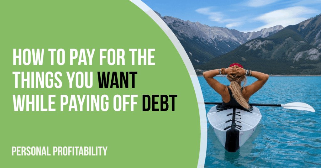 How to Pay for the Things You Want While Paying Off Debt- PersonalProfitability.com