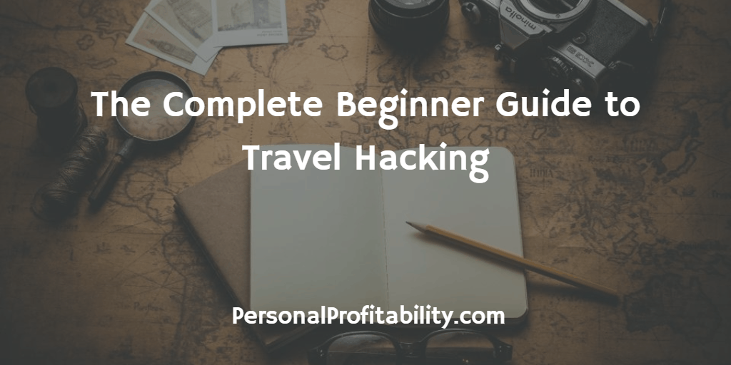 Do you want to start travel hacking to get the best flights and hotel deals, but not sure where to start? Check out this complete guide before your next vacation!-PersonalProfitability.com