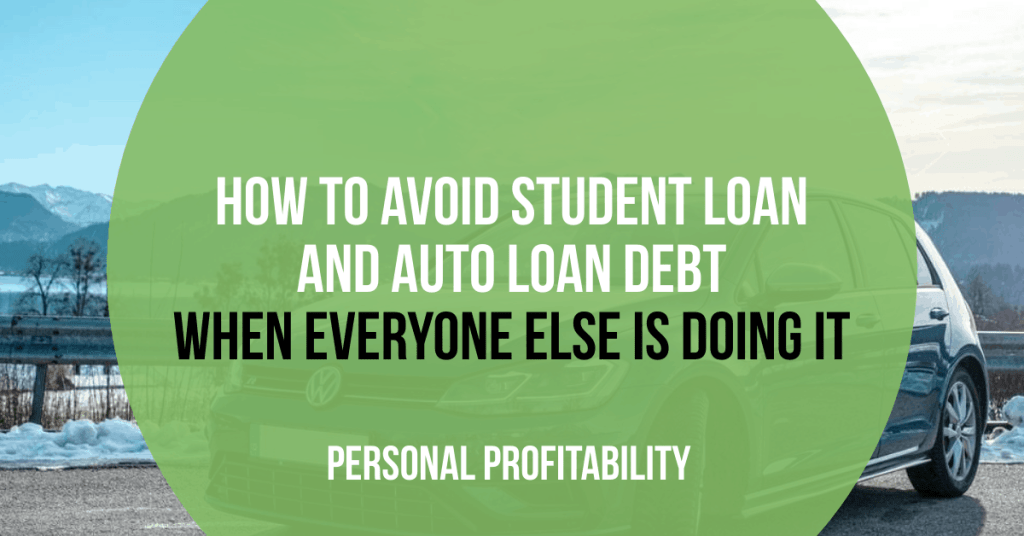 How to Avoid Student Loan and Auto Loan Debt When Everyone Else is Doing It- PersonalProfitability.com