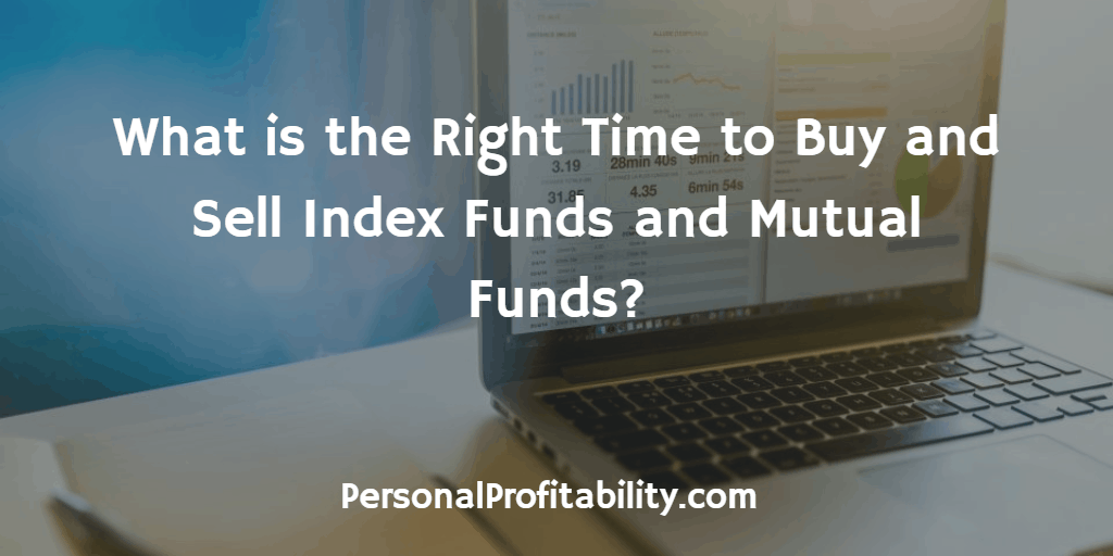 What-is-the-Right-Time-to-Buy-and-Sell-Index-Funds-and-Mutual-Funds