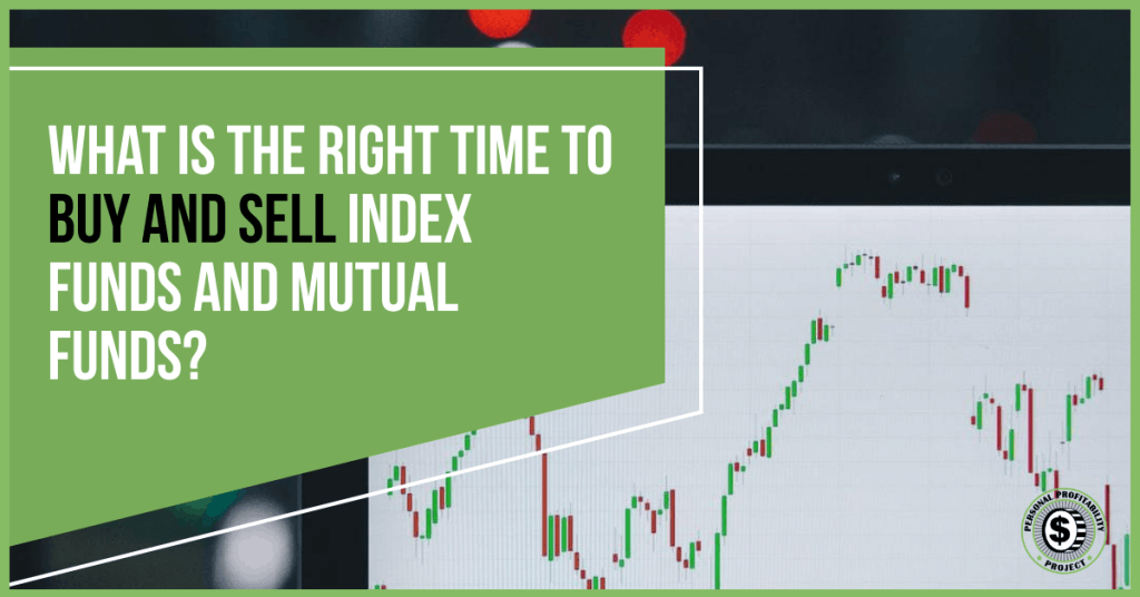 What is the Right Time to Buy and Sell Index Funds and Mutual Funds? -PersonalProfitability.com