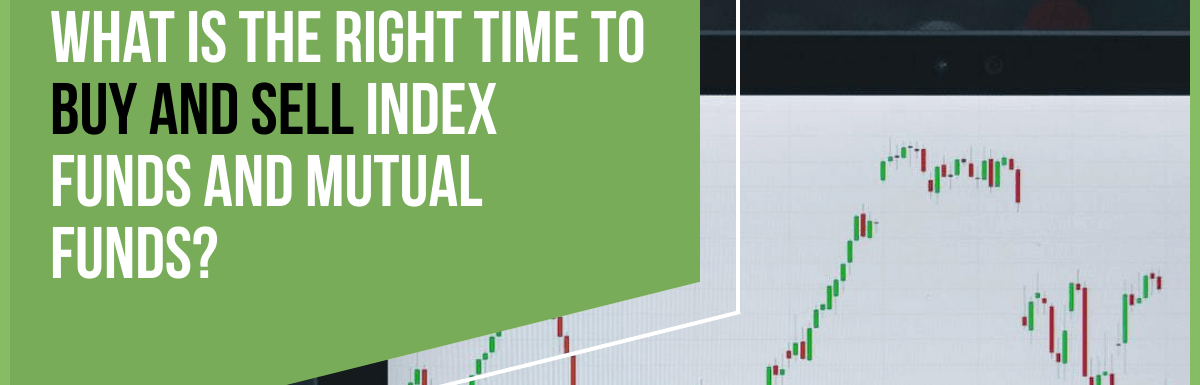 What is the Right Time to Buy and Sell Index Funds and Mutual Funds?