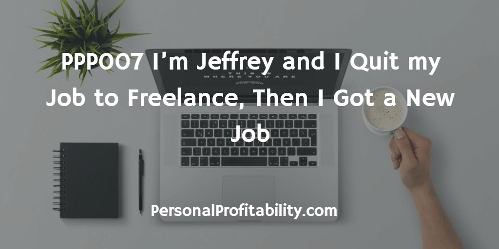 PPP007-Im-Jeffrey-and-I-Quit-my-Job-to-Freelance-Then-I-Got-a-New-Job