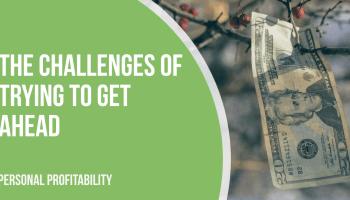 The Challenges of Trying to Get Ahead- PersonalProfitability.com