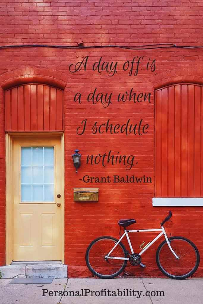A day off is a day when I schedule nothing - personalprofitability.com