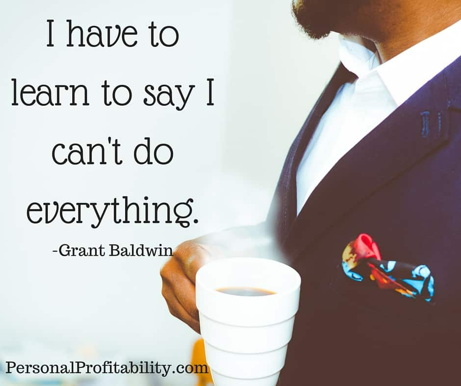 I have to learn to say I can't do everything - personalprofitability.com