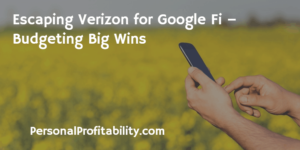 Escaping Verizon for Google Fi – Budgeting Big Wins