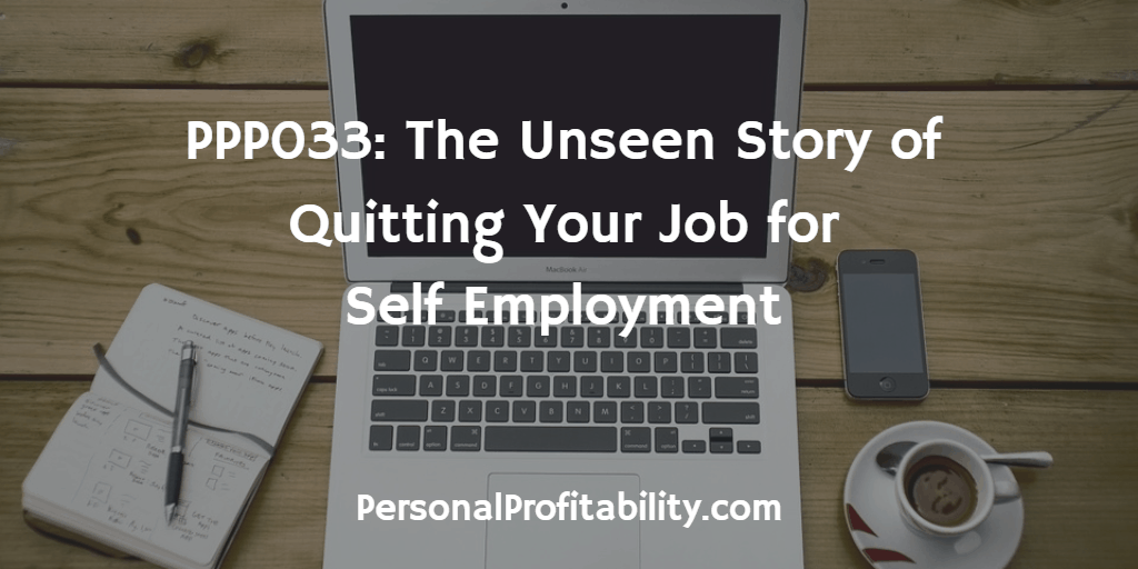 PPP033-The-Unseen-Story-of-Quitting-Your-Job-for-Self-Employment