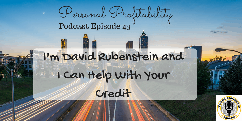 I'm David Rubenstein and I Can Help WIth Your Credit - PersonalProfitability.com