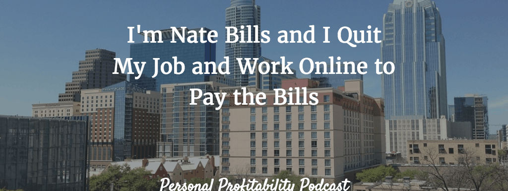 PPP050: I'm Nate Bills and I Pay the Bills Working Online