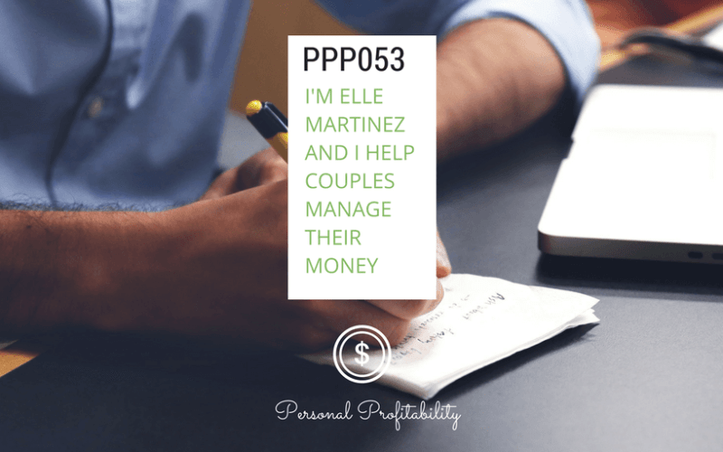 PPP053: I'm Elle Martinez and I Help Couples Manage Their Money