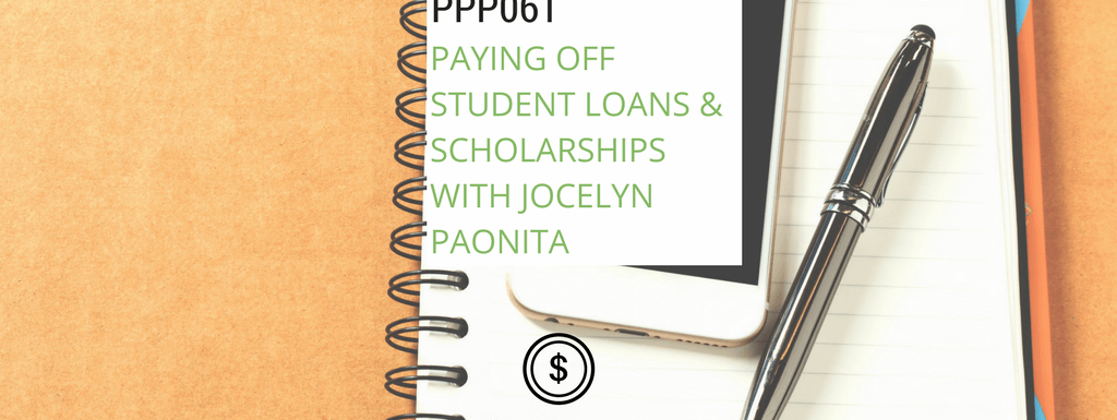 PPP061: Paying Off Student Loans & Scholarships with Jocelyn Paonita